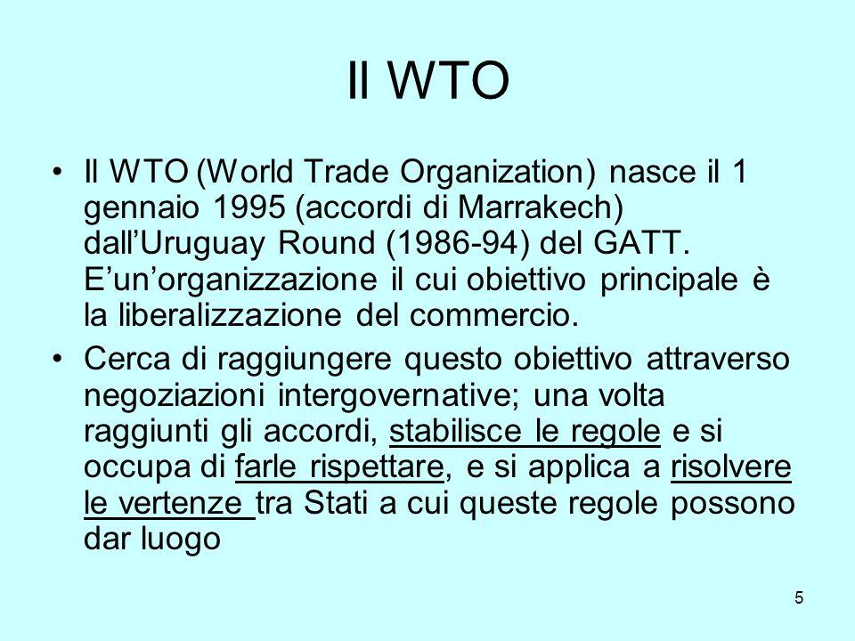 6 I principali accordi del WTO che interessano il campo industriale Agreement on Textile and Clothing (ATC) sostituisce dal 1995 lAccordo Multifibre dal 1 gennaio 2005 non esiste più, pienamente integrato nelle regole normali del GATT General Agreement on Trade and Services (GATS) copre tutti i servizi (banche, turismo, telecomunicazioni ecc.)
