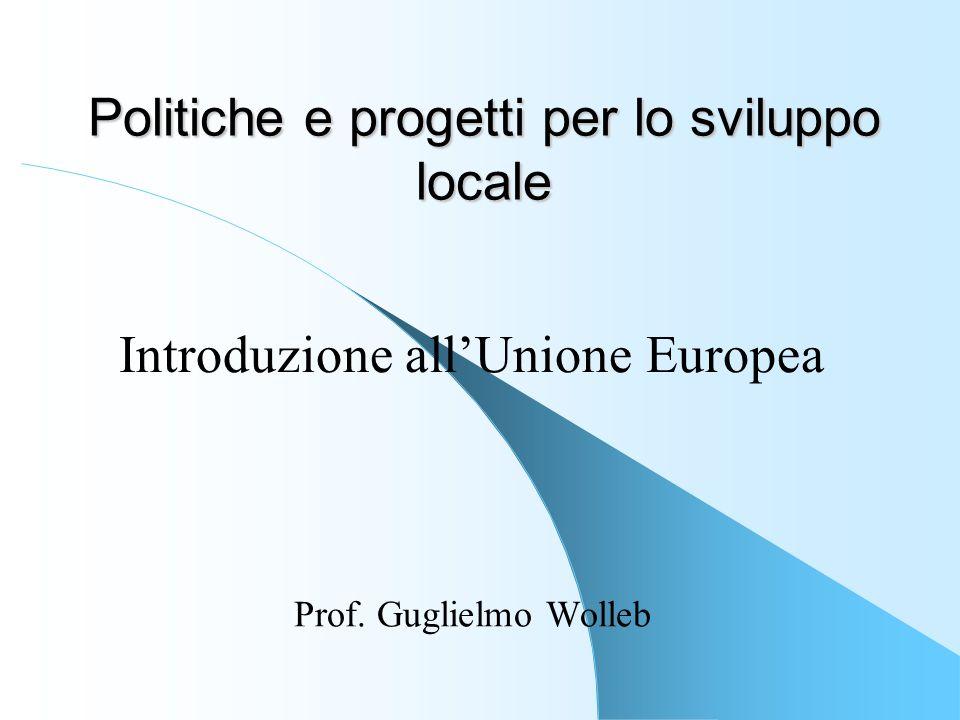 Politiche e progetti per lo sviluppo locale Prof. Guglielmo Wolleb Introduzione allUnione Europea