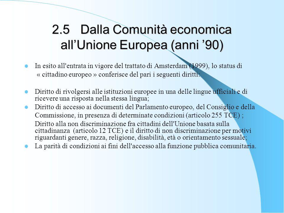 2.5Dalla Comunità economica allUnione Europea (anni 90) In esito all'entrata in vigore del trattato di Amsterdam (1999), lo status di « cittadino euro