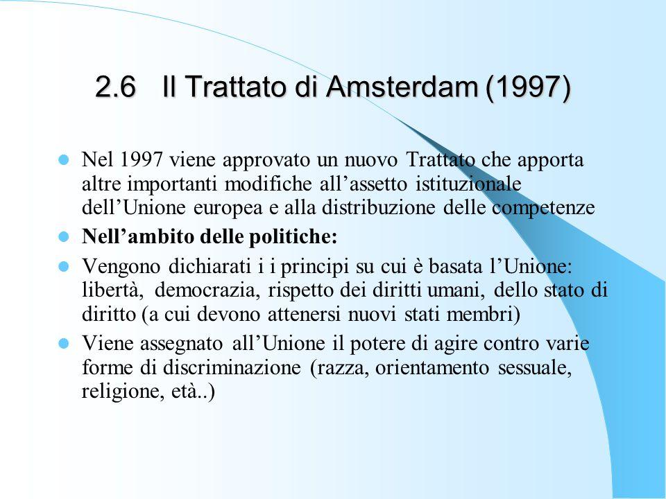 2.6Il Trattato di Amsterdam (1997) Nel 1997 viene approvato un nuovo Trattato che apporta altre importanti modifiche allassetto istituzionale dellUnio