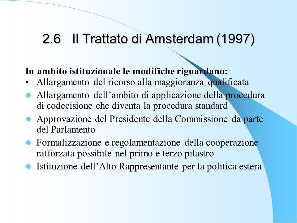 2.6Il Trattato di Amsterdam (1997) In ambito istituzionale le modifiche riguardano: Allargamento del ricorso alla maggioranza qualificata Allargamento