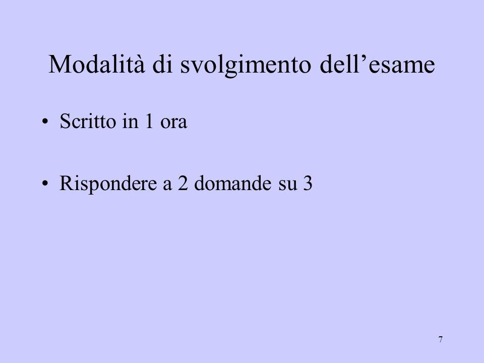 7 Modalità di svolgimento dellesame Scritto in 1 ora Rispondere a 2 domande su 3