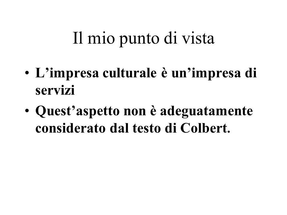 Il mio punto di vista Limpresa culturale è unimpresa di servizi Questaspetto non è adeguatamente considerato dal testo di Colbert.