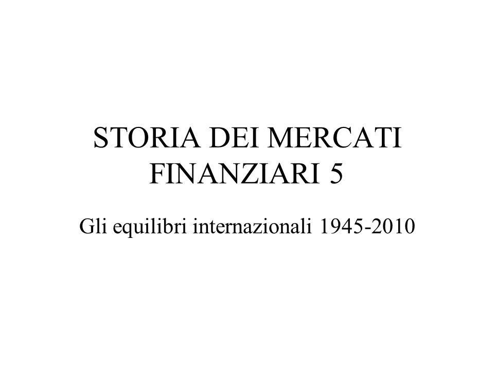 STORIA DEI MERCATI FINANZIARI 5 Gli equilibri internazionali 1945-2010