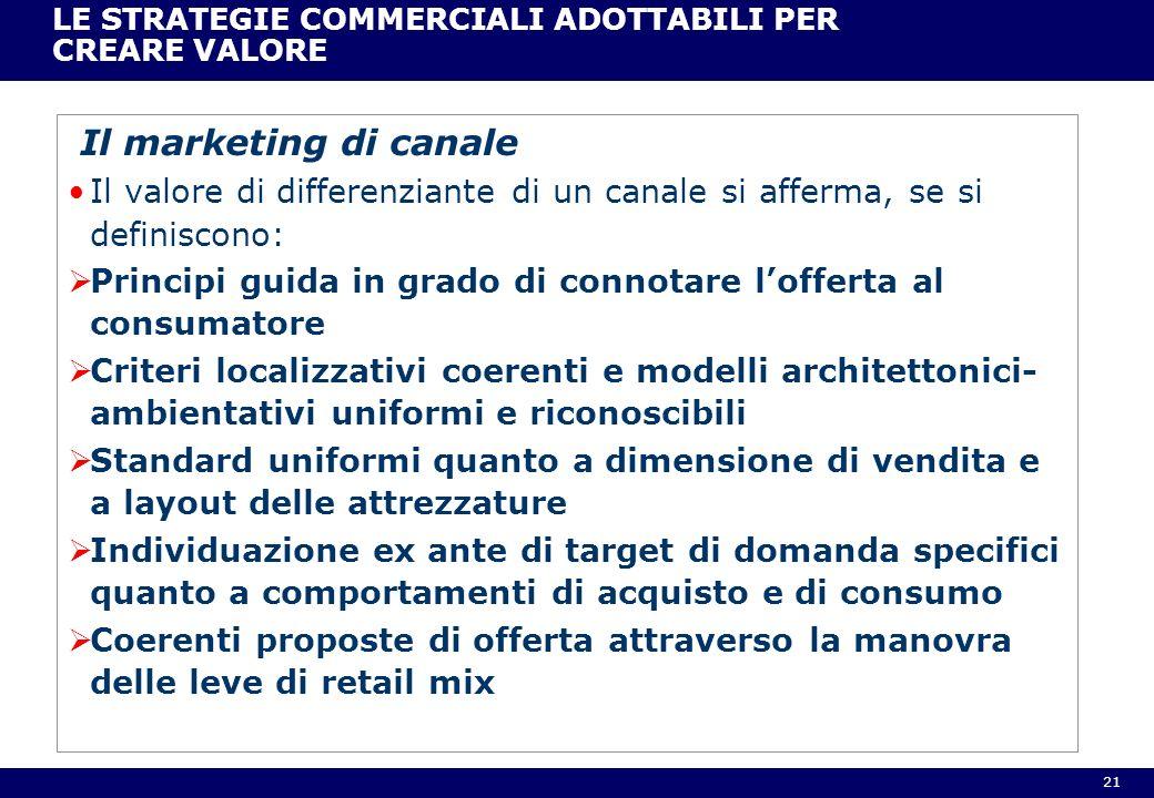 21 LE STRATEGIE COMMERCIALI ADOTTABILI PER CREARE VALORE Il marketing di canale Il valore di differenziante di un canale si afferma, se si definiscono