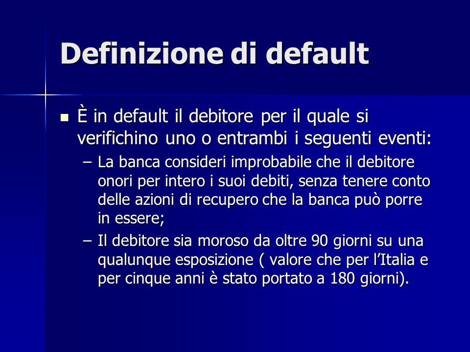 Definizione di default È in default il debitore per il quale si verifichino uno o entrambi i seguenti eventi: È in default il debitore per il quale si