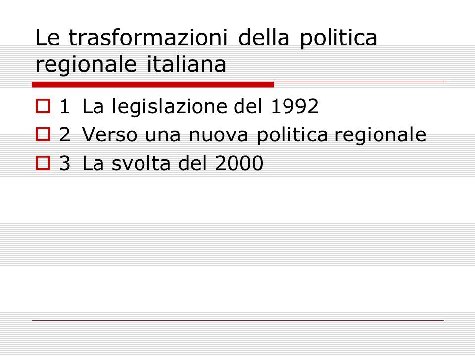 Le trasformazioni della politica regionale italiana 1La legislazione del 1992 2Verso una nuova politica regionale 3La svolta del 2000