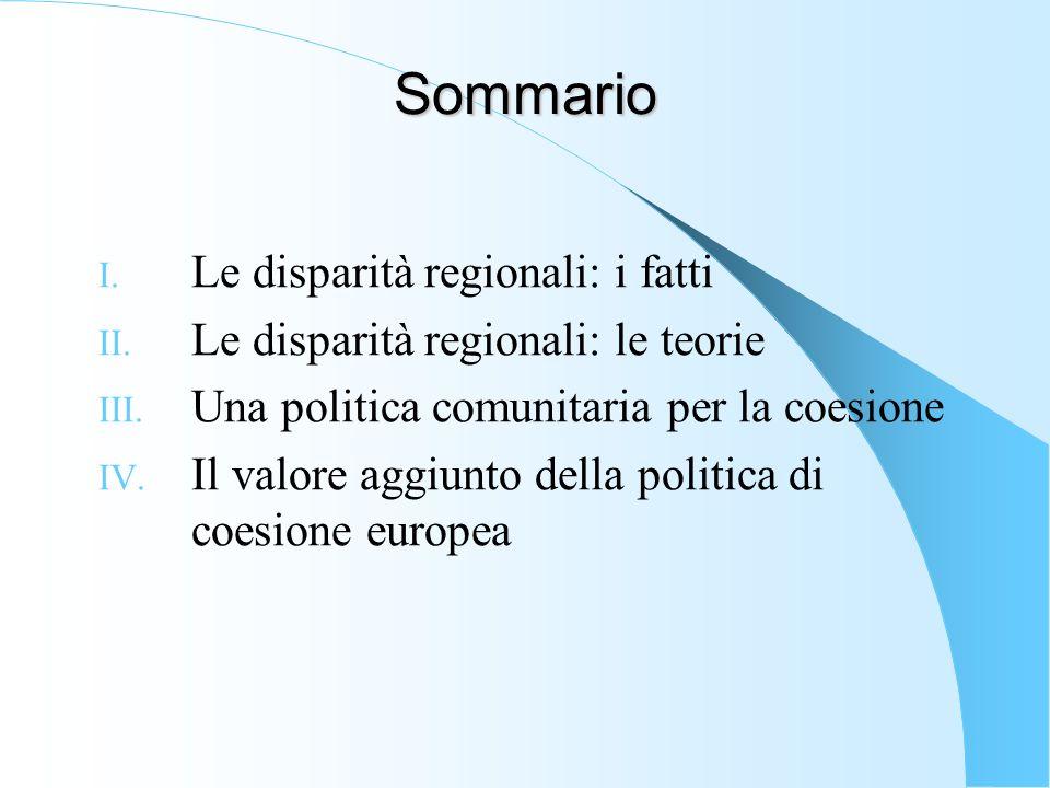 Sommario I. Le disparità regionali: i fatti II. Le disparità regionali: le teorie III. Una politica comunitaria per la coesione IV. Il valore aggiunto