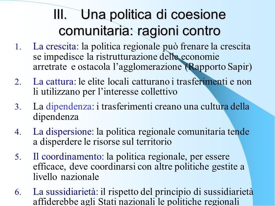 III.Una politica di coesione comunitaria: ragioni contro 1. La crescita: la politica regionale può frenare la crescita se impedisce la ristrutturazion