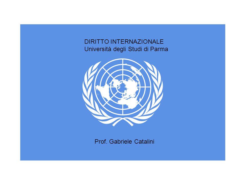 DIRITTO INTERNAZIONALE Università degli Studi di Parma Prof. Gabriele Catalini