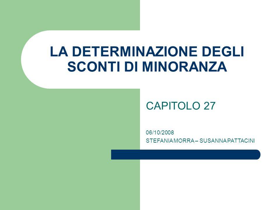 LA DETERMINAZIONE DEGLI SCONTI DI MINORANZA CAPITOLO 27 06/10/2008 STEFANIA MORRA – SUSANNA PATTACINI