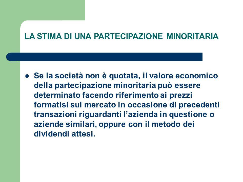 LA STIMA DI UNA PARTECIPAZIONE MINORITARIA Se la società non è quotata, il valore economico della partecipazione minoritaria può essere determinato fa