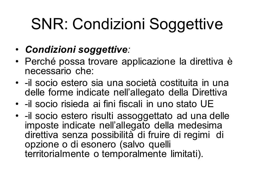 SNR: Condizioni Soggettive Condizioni soggettive: Perché possa trovare applicazione la direttiva è necessario che: -il socio estero sia una società co
