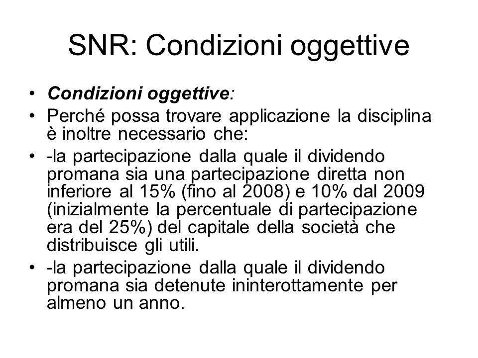 SNR: Condizioni oggettive Condizioni oggettive: Perché possa trovare applicazione la disciplina è inoltre necessario che: -la partecipazione dalla qua