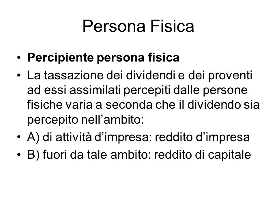 Persona Fisica Percipiente persona fisica La tassazione dei dividendi e dei proventi ad essi assimilati percepiti dalle persone fisiche varia a second