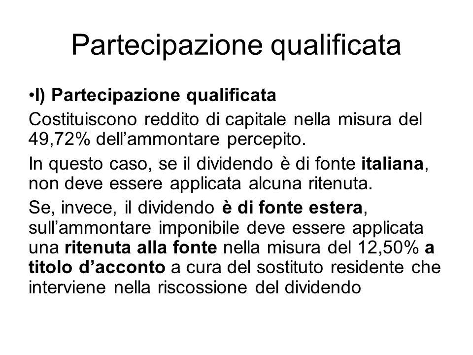 Partecipazione qualificata I) Partecipazione qualificata Costituiscono reddito di capitale nella misura del 49,72% dellammontare percepito. In questo