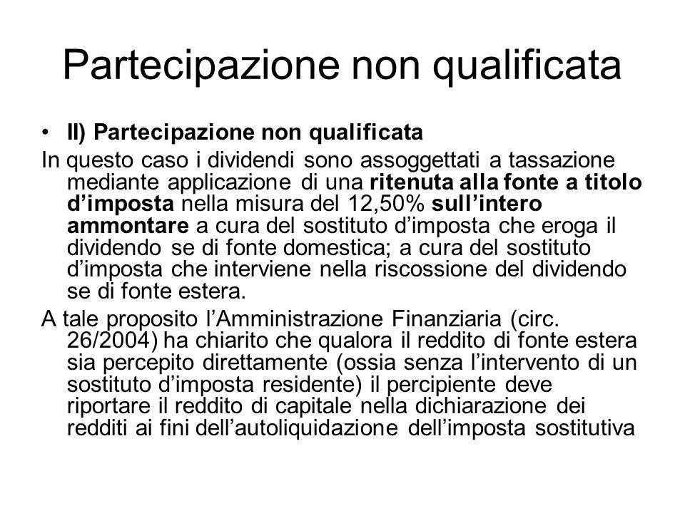 Partecipazione non qualificata II) Partecipazione non qualificata In questo caso i dividendi sono assoggettati a tassazione mediante applicazione di u
