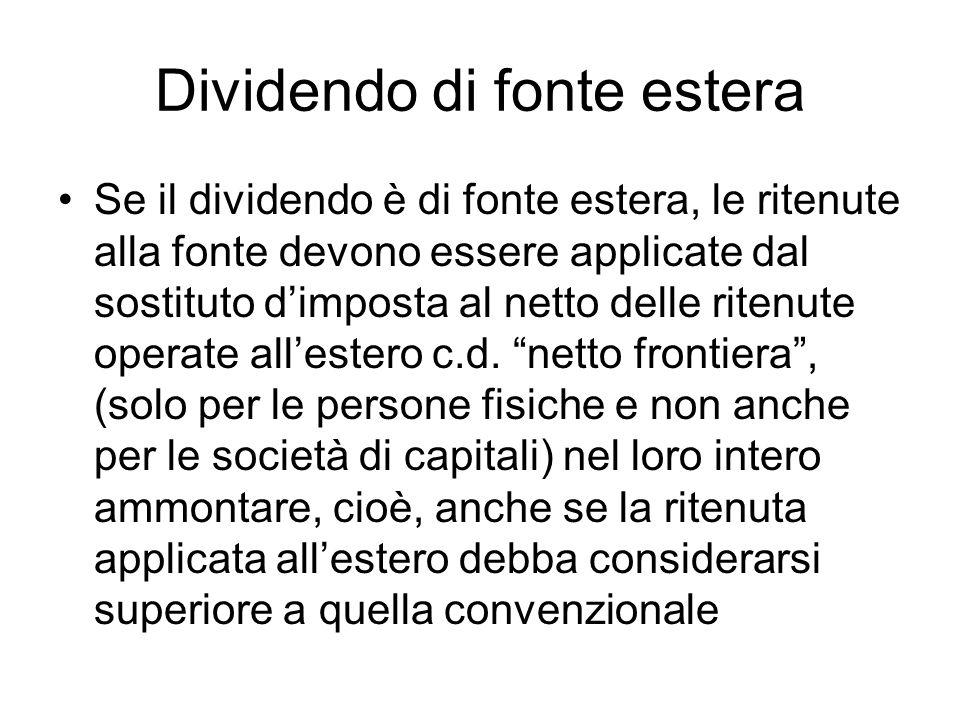 Dividendo di fonte estera Se il dividendo è di fonte estera, le ritenute alla fonte devono essere applicate dal sostituto dimposta al netto delle ritenute operate allestero c.d.