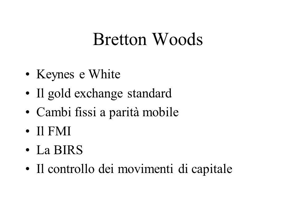 Bretton Woods Keynes e White Il gold exchange standard Cambi fissi a parità mobile Il FMI La BIRS Il controllo dei movimenti di capitale