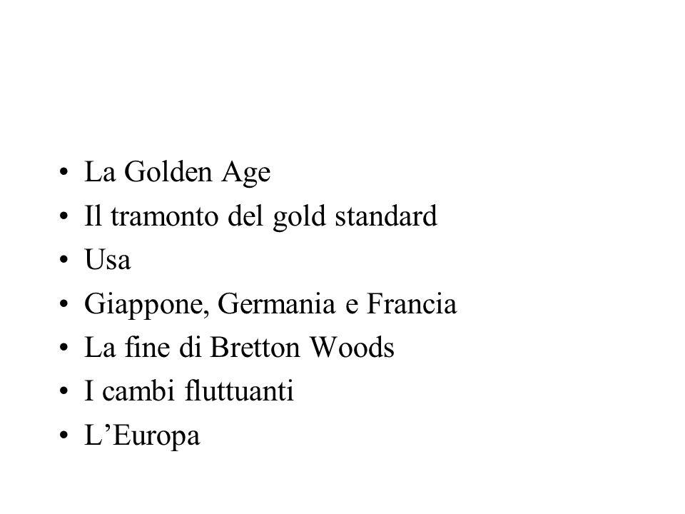 La Golden Age Il tramonto del gold standard Usa Giappone, Germania e Francia La fine di Bretton Woods I cambi fluttuanti LEuropa