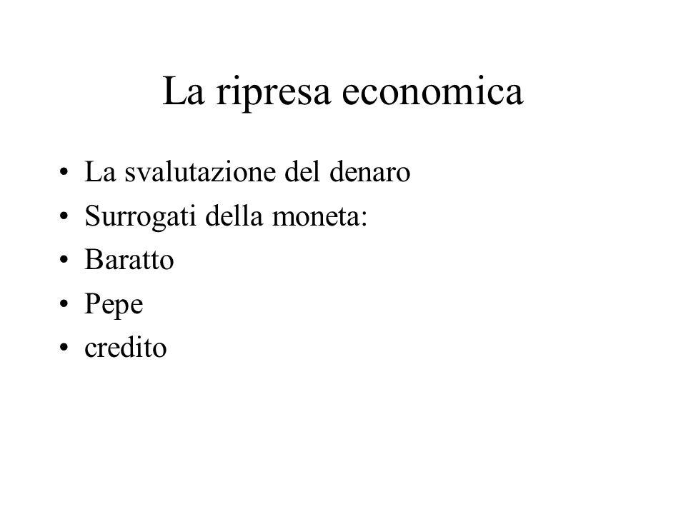 La ripresa economica La svalutazione del denaro Surrogati della moneta: Baratto Pepe credito