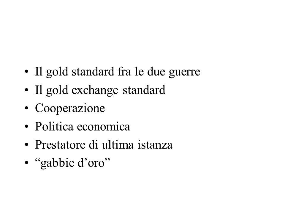 Il gold standard fra le due guerre Il gold exchange standard Cooperazione Politica economica Prestatore di ultima istanza gabbie doro