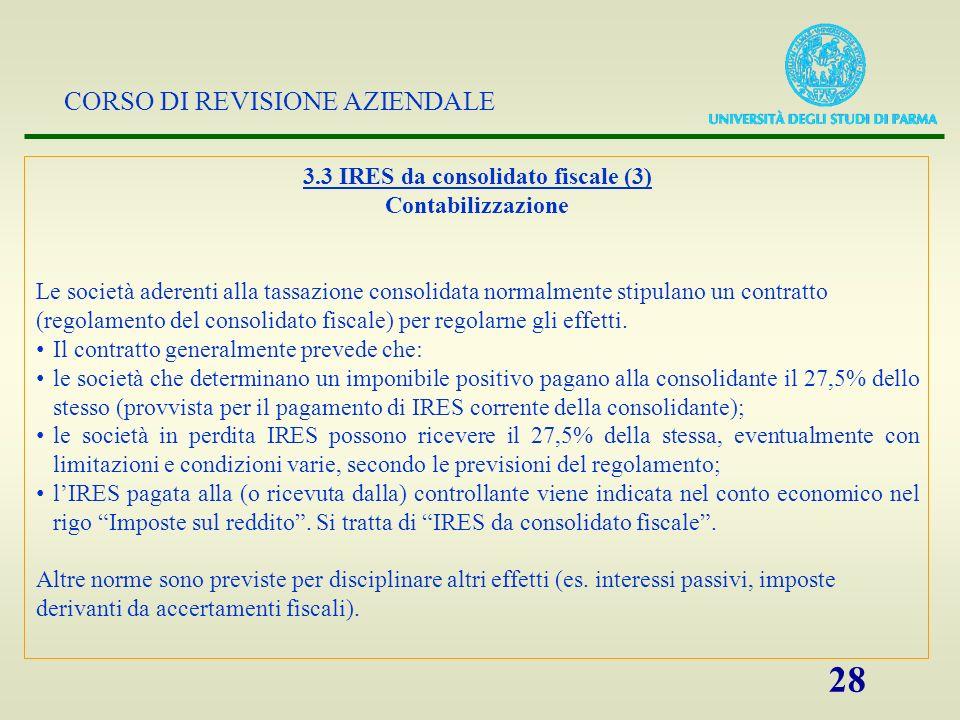 CORSO DI REVISIONE AZIENDALE 28 3.3 IRES da consolidato fiscale (3) Contabilizzazione Le società aderenti alla tassazione consolidata normalmente stip