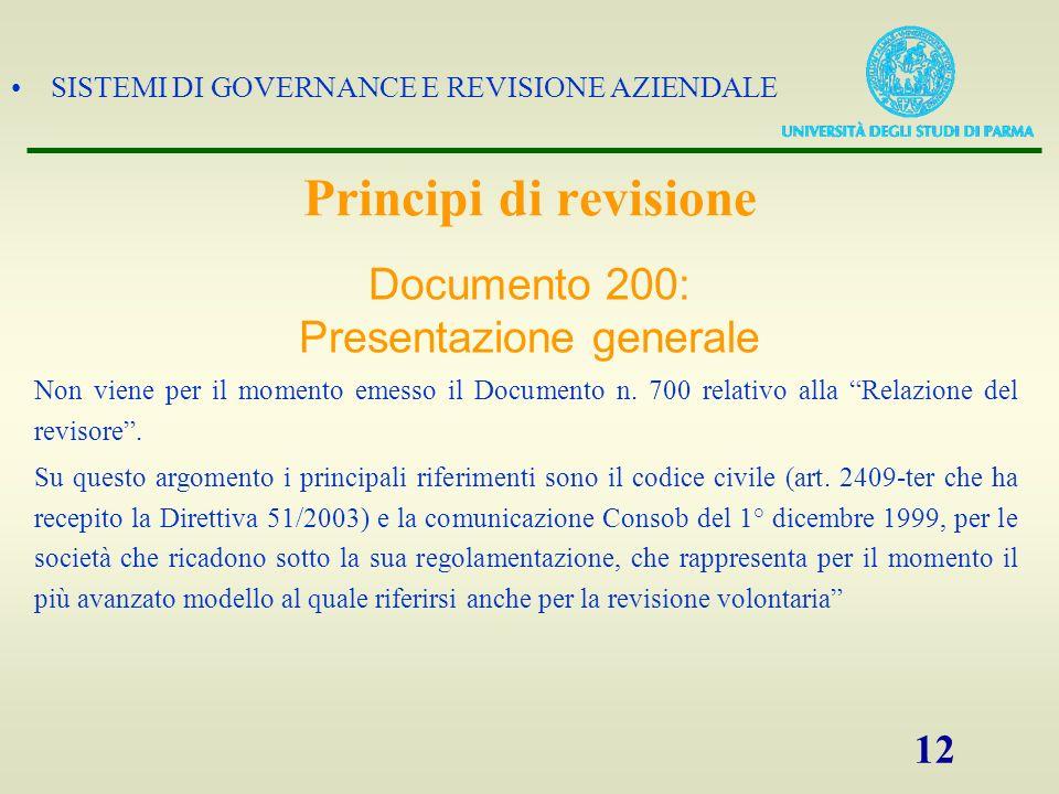 SISTEMI DI GOVERNANCE E REVISIONE AZIENDALE 12 Principi di revisione Non viene per il momento emesso il Documento n. 700 relativo alla Relazione del r