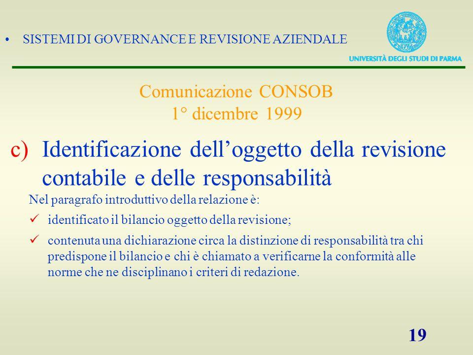 SISTEMI DI GOVERNANCE E REVISIONE AZIENDALE 19 Nel paragrafo introduttivo della relazione è: identificato il bilancio oggetto della revisione; contenu