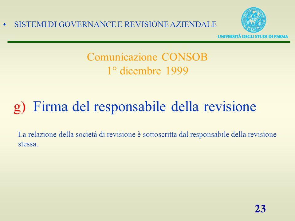 SISTEMI DI GOVERNANCE E REVISIONE AZIENDALE 23 La relazione della società di revisione è sottoscritta dal responsabile della revisione stessa. g)Firma