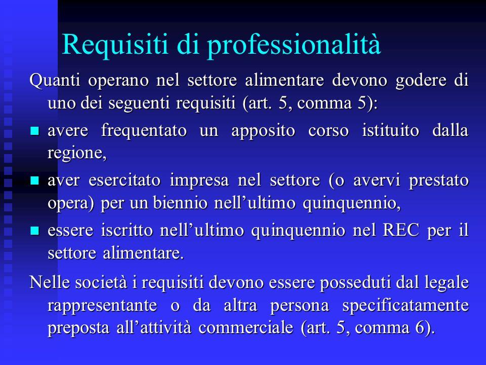 Requisiti di professionalità Quanti operano nel settore alimentare devono godere di uno dei seguenti requisiti (art. 5, comma 5): n avere frequentato
