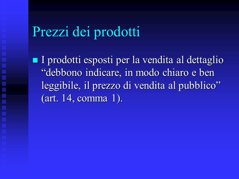 Prezzi dei prodotti n I prodotti esposti per la vendita al dettaglio debbono indicare, in modo chiaro e ben leggibile, il prezzo di vendita al pubblic