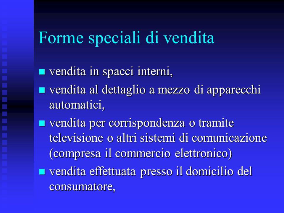 Forme speciali di vendita n vendita in spacci interni, n vendita al dettaglio a mezzo di apparecchi automatici, n vendita per corrispondenza o tramite