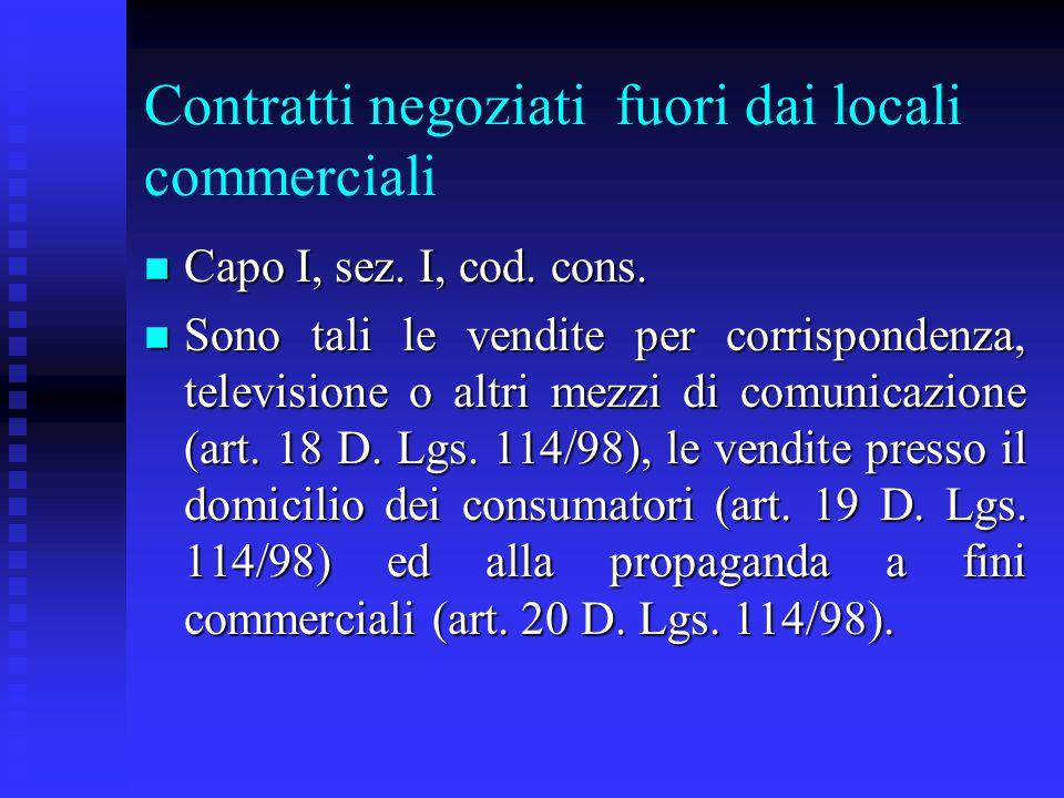 Contratti negoziati fuori dai locali commerciali n Capo I, sez. I, cod. cons. n Sono tali le vendite per corrispondenza, televisione o altri mezzi di