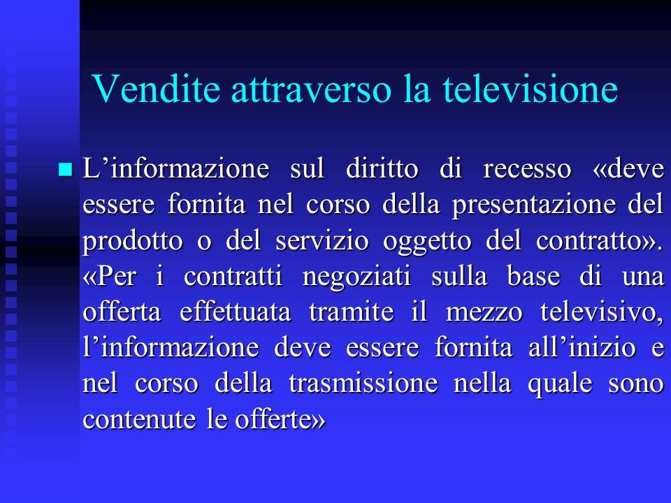 Vendite attraverso la televisione n Linformazione sul diritto di recesso «deve essere fornita nel corso della presentazione del prodotto o del servizi