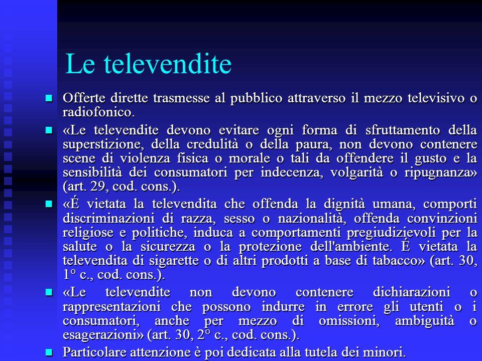 Le televendite n Offerte dirette trasmesse al pubblico attraverso il mezzo televisivo o radiofonico. n «Le televendite devono evitare ogni forma di sf