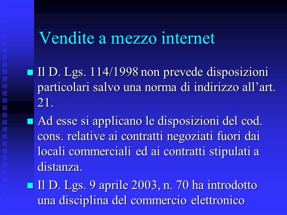 Vendite a mezzo internet n Il D. Lgs. 114/1998 non prevede disposizioni particolari salvo una norma di indirizzo allart. 21. n Ad esse si applicano le