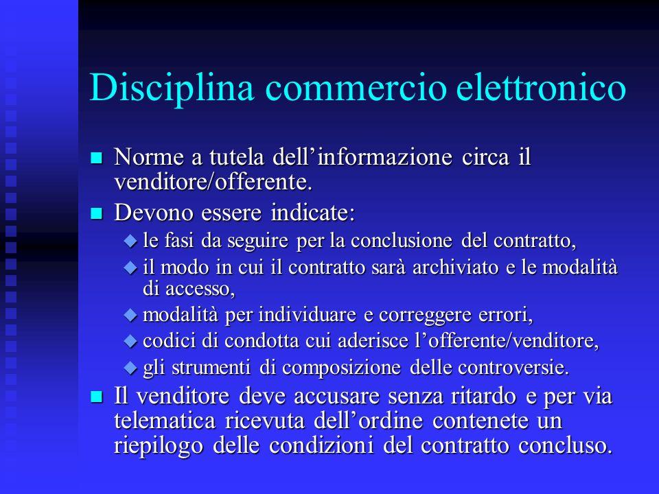 Disciplina commercio elettronico n Norme a tutela dellinformazione circa il venditore/offerente. n Devono essere indicate: u le fasi da seguire per la