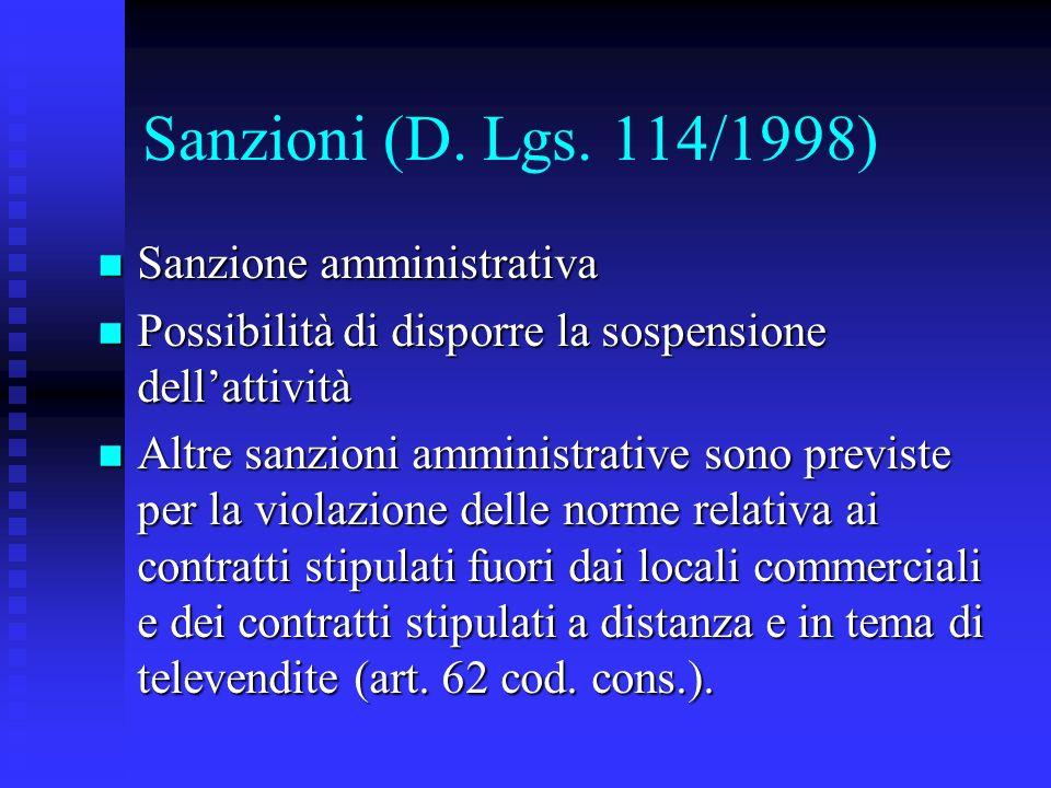 Sanzioni (D. Lgs. 114/1998) n Sanzione amministrativa n Possibilità di disporre la sospensione dellattività n Altre sanzioni amministrative sono previ