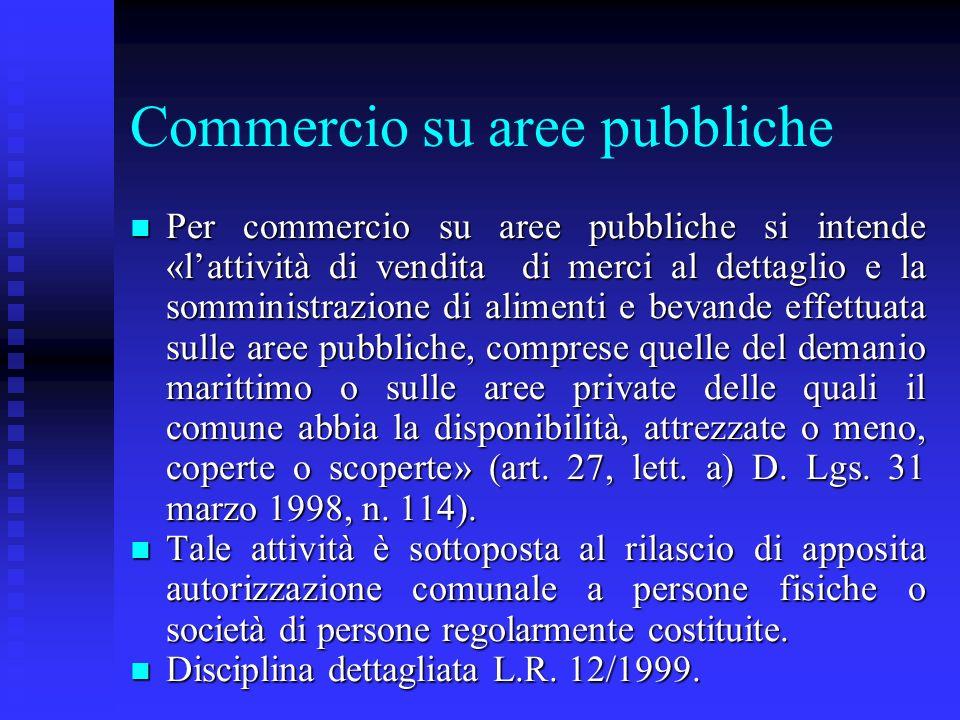 Commercio su aree pubbliche n Per commercio su aree pubbliche si intende «lattività di vendita di merci al dettaglio e la somministrazione di alimenti