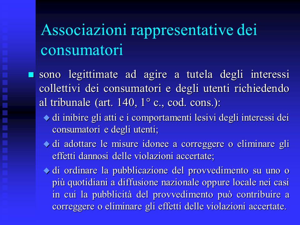 Associazioni rappresentative dei consumatori n sono legittimate ad agire a tutela degli interessi collettivi dei consumatori e degli utenti richiedend