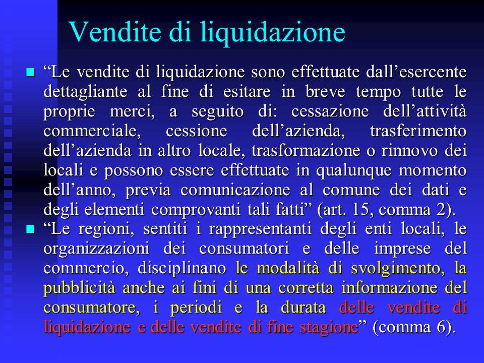 Vendite di liquidazione n Le vendite di liquidazione sono effettuate dallesercente dettagliante al fine di esitare in breve tempo tutte le proprie mer