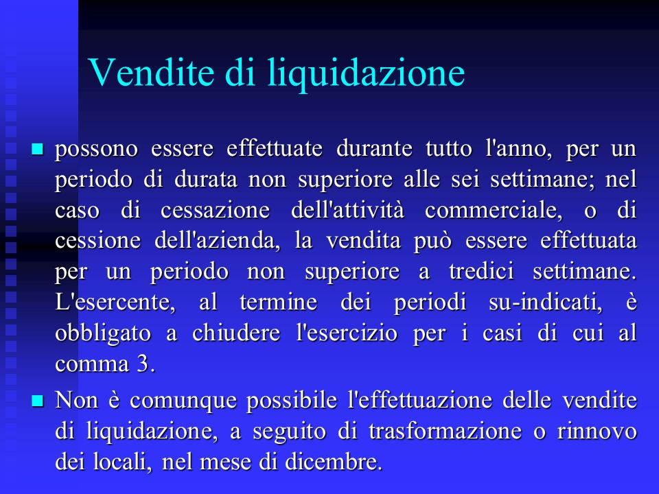 Vendite di liquidazione n possono essere effettuate durante tutto l'anno, per un periodo di durata non superiore alle sei settimane; nel caso di cessa