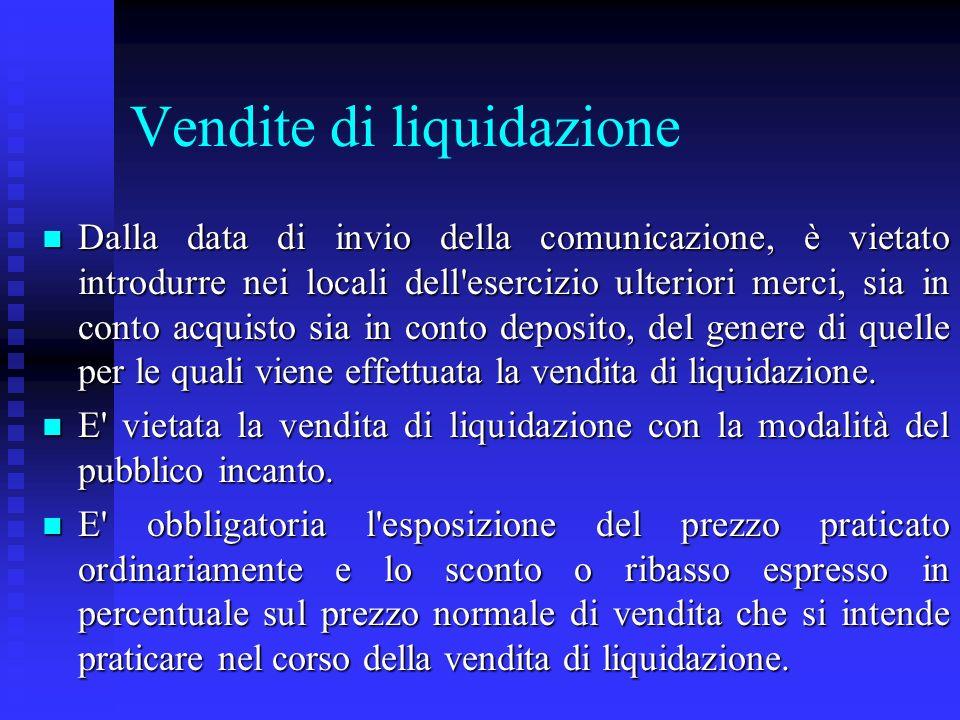 Vendite di liquidazione n Dalla data di invio della comunicazione, è vietato introdurre nei locali dell'esercizio ulteriori merci, sia in conto acquis