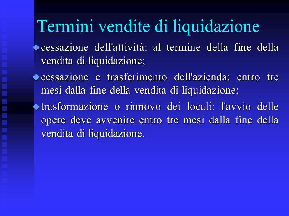 Termini vendite di liquidazione u cessazione dell'attività: al termine della fine della vendita di liquidazione; u cessazione e trasferimento dell'azi