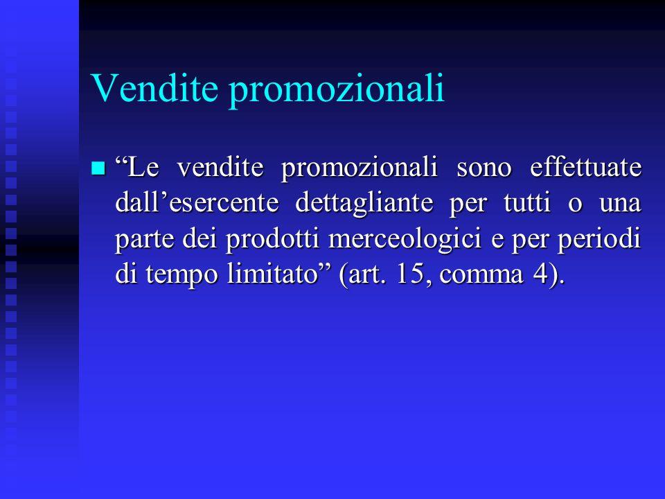 Vendite promozionali n Le vendite promozionali sono effettuate dallesercente dettagliante per tutti o una parte dei prodotti merceologici e per period