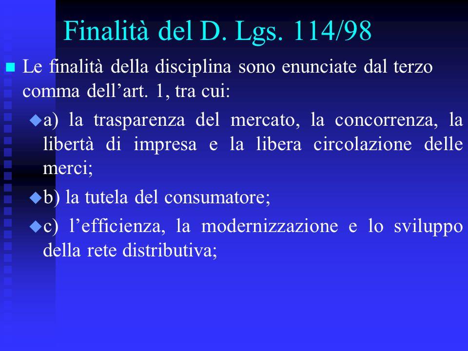 Finalità del D. Lgs. 114/98 n n Le finalità della disciplina sono enunciate dal terzo comma dellart. 1, tra cui: u u a) la trasparenza del mercato, la