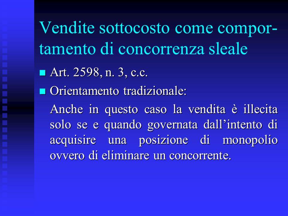 Vendite sottocosto come compor- tamento di concorrenza sleale n Art. 2598, n. 3, c.c. n Orientamento tradizionale: Anche in questo caso la vendita è i