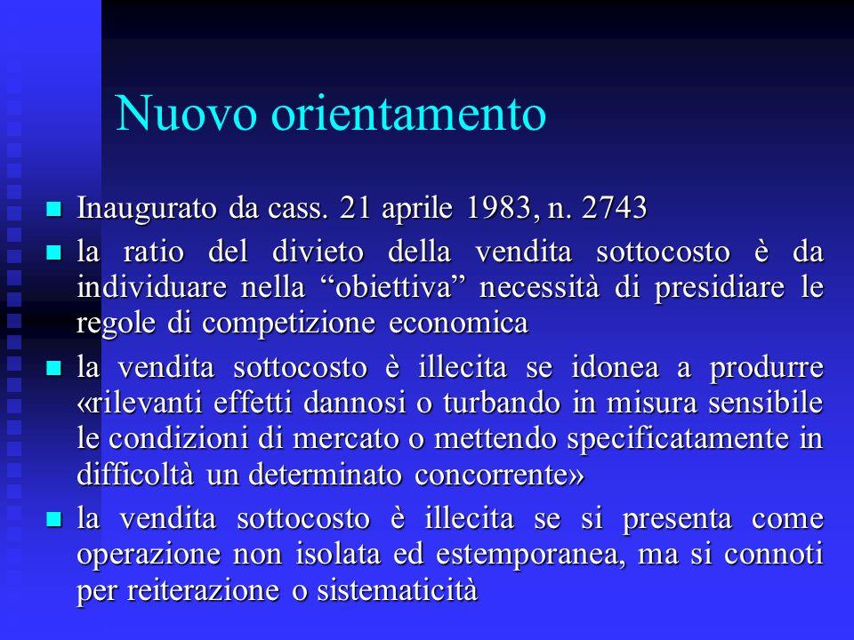 Nuovo orientamento n Inaugurato da cass. 21 aprile 1983, n. 2743 n la ratio del divieto della vendita sottocosto è da individuare nella obiettiva nece