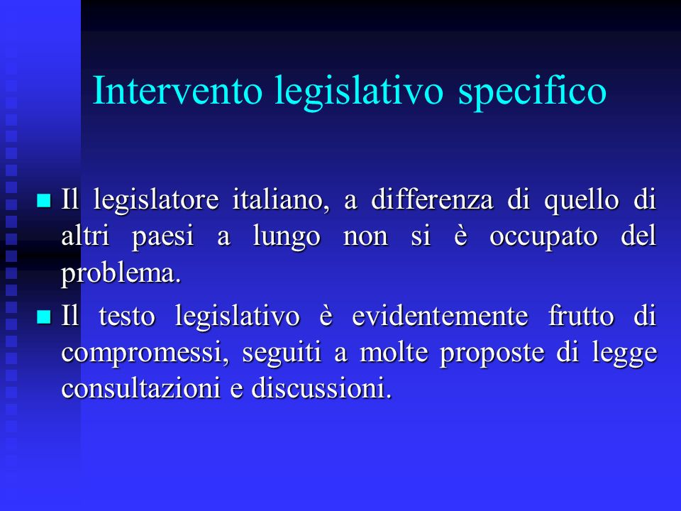 Intervento legislativo specifico n Il legislatore italiano, a differenza di quello di altri paesi a lungo non si è occupato del problema.